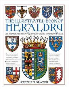 The Illustrated Book of Heraldry : An International History of Heraldry and Its Contemporary Uses