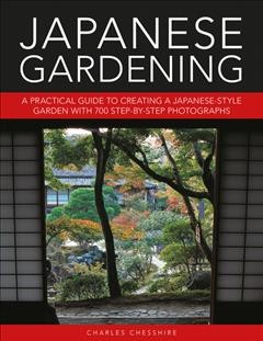 Japanese Gardening : A Practical Guide to Creating a Japanese-style Garden With 700 Step-by-step Photographs