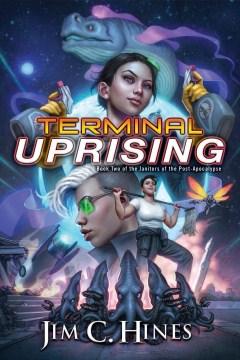 Terminal uprising Janitors of the Post-Apocalypse Series, Book 2 / Jim C. Hines