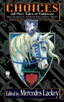 Choices : all-new tales of Valdemar / edited by Mercedes Lackey.