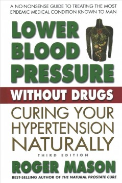 Lower Blood Pressure Without Drugs : Curing Your Hypertension Naturally