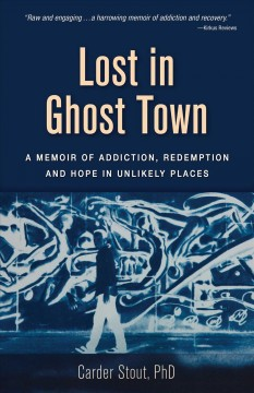 Lost in Ghost Town : A Memoir of Addiction, Redemption, and Hope in Unlikely Places