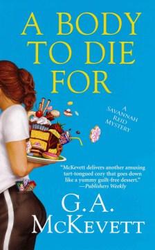 A body to die for a Savannah Reid mystery / G.A. McKevett.