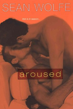 Aroused : tales of erotica Sean Wolfe.