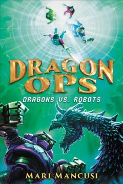Dragon Ops : dragons vs. robots