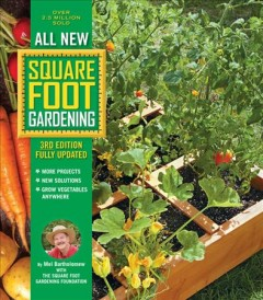 All new square foot gardening : more projects, new solutions, grow vegetables anywhere / Mel Bartholomew with the Square Foot Gardening Foundation.