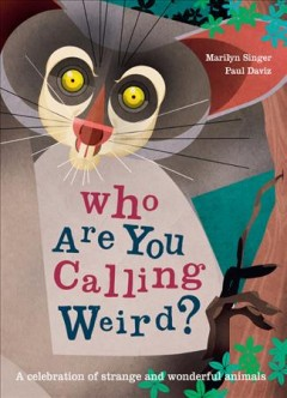 Who are you calling weird? / Marilyn Singer, Paul Daviz.