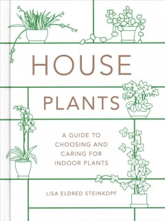 House plants : a guide to choosing and caring for indoor plants