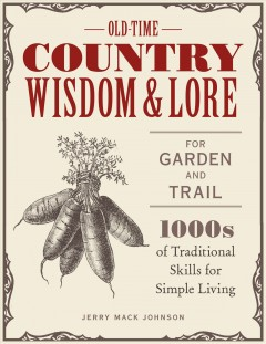 Old-time Country Wisdom and Lore for Garden and Trail : 1,000s of Traditional Skills for Simple Living