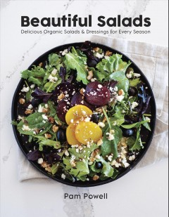 Beautiful Salads : Delicious Organic Salads and Dressings for Every Season