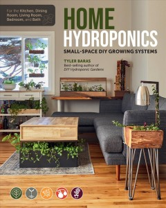 Home Hydroponics : Small-space Diy Growing Systems for the Kitchen, Dining Room, Living Room, Bedroom, and Bath