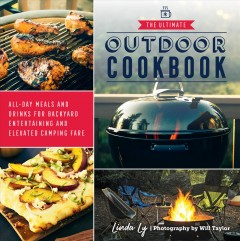 The Ultimate Outdoor Cookbook : All-day Meals and Drinks for Getting Outside and Camping, Backpacking, or Backyard Entertaining