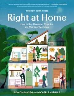 Right at Home : How to Buy, Decorate, Organize and Maintain Your Space