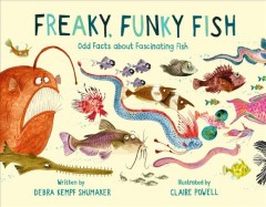 Freaky, Funky Fish : Odd Facts About Fascinating Fish
