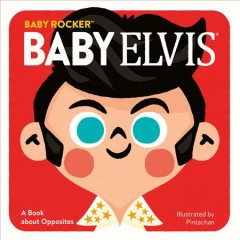 Baby Elvis : A Book About Opposites