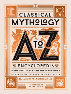 Classical mythology A to Z : an encyclopedia of gods and goddesses, heroes and heroines, nymphs, spirits, monsters, and places