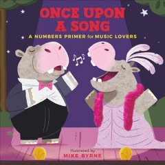Once upon a song : a numbers primer for music lovers / illustrated by Mike Byrne.