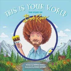 This is your world : the story of Bob Ross