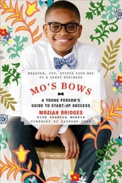 Mo's Bows A Young Person's Guide to Startup Success : Measure, Cut, Stitch Your Way to a Great Business