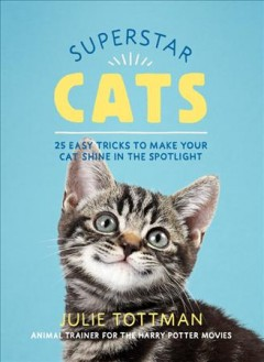 Superstar Cats : 25 Easy Tricks to Make Your Cat Shine in the Spotlight