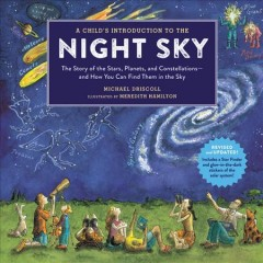 A Child's Introduction to the Night Sky : The Story of the Stars, Planets, and Constellations--and How You Can Find Them in the Sky