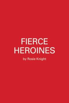 Fierce Heroines : Inspiring Female Characters in Pop Culture