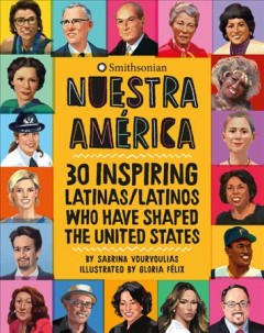 Nuestra Amřica / Our America : 30 Inspiring Latinas / Latinos Who Have Shaped the United States