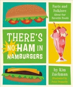 There's No Ham in Hamburgers : Facts and Folklore About Our Favorite Foods