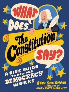 What Does the Constitution Say? : A Kid's Guide to How Our Democracy Works