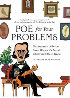 Poe for your problems : uncommon advice from history's least likely self-help guru
