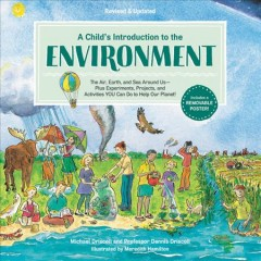 A child's introduction to the environment : the air, earth and sea around us -- plus experiments, projects, and activities you can do to help our planet!