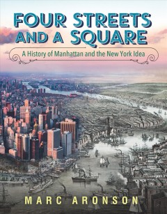 Four Streets and a Square : A History of Manhattan and the New York Idea