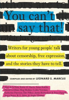 You Can't Say That! : Writers for Young People Talk About Censorship, Free Expression, and the Stories They Have to Tell