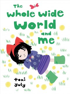 The whole wide world and me / Toni Yuly.