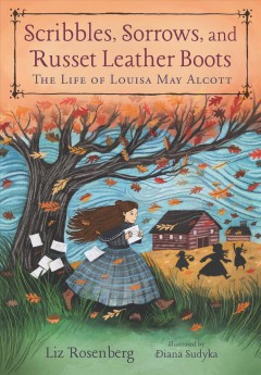 Scribbles, Sorrows, and Russet Leather Boots : The Life of Louisa May Alcott