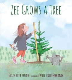 Zee grows a tree / Elizabeth Rusch ; illustrated by Will Hillenbrand.