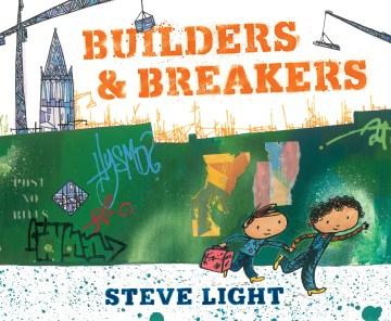Builders & breakers / Steve Light.