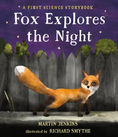 Fox explores the night : a first science storybook / Martin Jenkins ; illustrated by Richard Smythe.