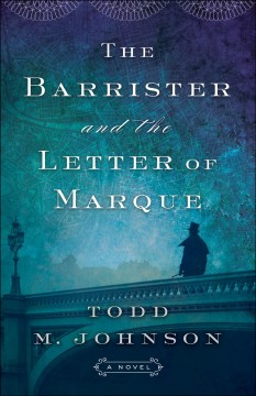 The barrister and the letter of marque / Todd M. Johnson.
