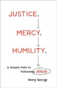 Justice. mercy. humility : a simple path to following Jesus