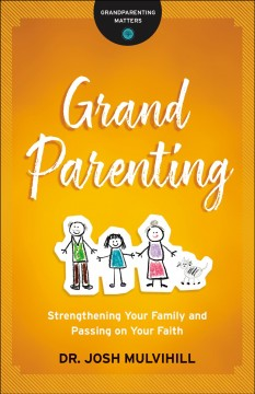 Grandparenting : Strengthening Your Family and Passing on Your Faith
