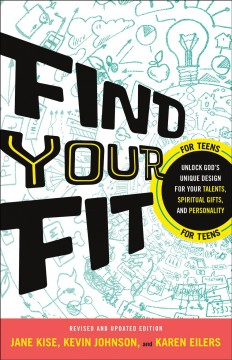 Find your fit : unlock god's unique design for your talents, spiritual gifts, and personality / Kevin Johnson, Jane Kise, Karen Eilers.