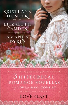 Love at last : three historical novellas of love in days gone.