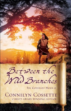Between the wild branches / Connilyn Cossette.