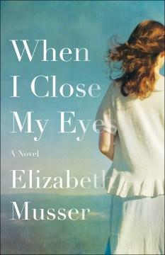 When I close my eyes : a novel / Elizabeth Musser.
