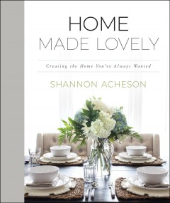 Home Made Lovely : Creating the Home You've Always Wanted