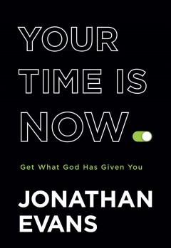 Your time is now : get what God has given you