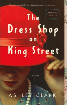The dress shop on King Street : a novel / Ashley Clark.