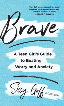 Brave : A Teen Girl's Guide to Beating Worry and Anxiety