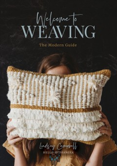 Welcome to weaving : the modern guide / Lindsey Campbell.